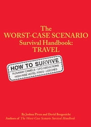 The Worst-Case Scenario Survival Handbook: Travel ebook by David Borgenicht,Joshua Piven