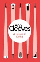 A Lesson in Dying: An Inspector Ramsay Novel 1 ebook by Ann Cleeves