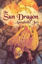 The Sun Dragon ebook by Annabelle Jay