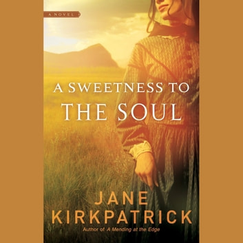 A Sweetness to the Soul audiobook by Jane Kirkpatrick