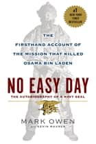 No Easy Day - The Firsthand Account of the Mission that Killed Osama Bin Laden ebook by Mark Owen, Kevin Maurer