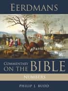 Eerdmans Commentary on the Bible: Numbers ebook by Philip J. Budd, James D. G. Dunn