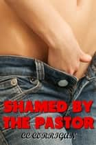 Shamed By The Pastor (Losing My Virginity to Pastor Zack) ebook by CC Corrigan