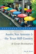 Explorer's Guide Austin, San Antonio & the Texas Hill Country: A Great Destination (Second Edition) ebook by Amy K. Brown
