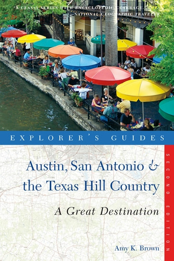 Explorer's Guide Austin, San Antonio & the Texas Hill Country: A Great Destination (Second Edition) (Explorer's Great Destinations) ebook by Amy K. Brown