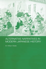 Alternative Narratives in Modern Japanese History ebook by M. William Steele