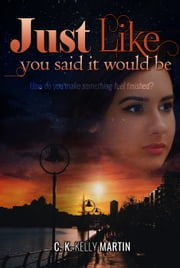 Just Like You Said It Would Be ebook by C. K. Kelly Martin