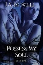 Possess My Soul ebook by J.A. Howell