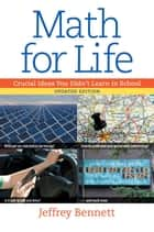 Math for Life - Crucial Ideas You Didn't Learn in School ebook by Jeffrey Bennett