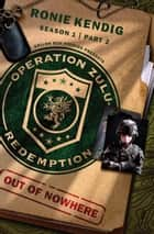 Operation Zulu Redemption: Out of Nowhere - Part 2 ebook by Ronie Kendig