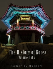 The History of Korea (Vol. 1 of 2) ebook by Homer B. Hulbert