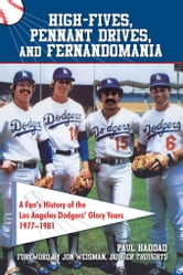 High Fives, Pennant Drives, and Fernandomania: A Fan's History of the Los Angeles Dodgers' Glory Years (1977-1981) ebook by Paul