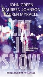 Let It Snow ebook by John Green,Lauren Myracle,Maureen Johnson