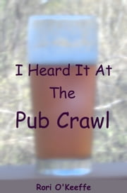 I Heard It At The Pub Crawl ebook by Rori O'Keeffe