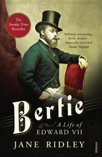 Bertie: A Life of Edward VII ebook by Jane Ridley