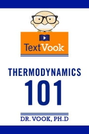 Thermodynamics 101: The TextVook ebook by Dr. Vook Ph.D