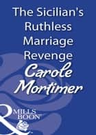 The Sicilian's Ruthless Marriage Revenge (Mills & Boon Modern) ebook by Carole Mortimer