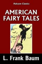 American Fairy Tales by L. Frank Baum ebook by L. Frank Baum