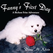 Fanny's First Day - A Bichon Frise Adventure ebook by Diane M. Klein