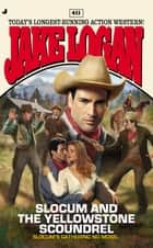 Slocum #411 - Slocum and the Yellowstone Scoundrel ebook by Jake Logan
