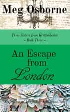 An Escape from London - Three Sisters from Hertfordshire, #3 ebook by Meg Osborne