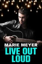 Live Out Loud ebook by Marie Meyer