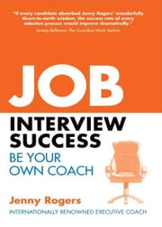 Job Interview Success: Be Your Own Coach ebook by Jenny Rogers