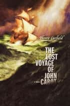The Lost Voyage of John Cabot ebook by