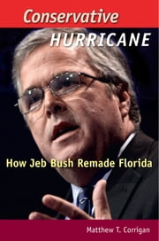 Conservative Hurricane - How Jeb Bush Remade Florida ebook by Matthew T. Corrigan