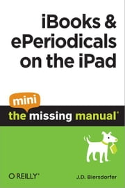 iBooks and ePeriodicals on the iPad: The Mini Missing Manual ebook by J.D. Biersdorfer