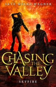 Chasing the Valley 3: Skyfire ebook by Skye Melki-Wegner