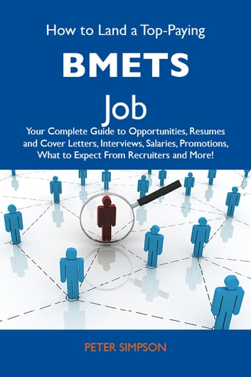 How to Land a Top-Paying BMETs Job: Your Complete Guide to Opportunities, Resumes and Cover Letters, Interviews, Salaries, Promotions, What to Expect From Recruiters and More ebook by Simpson Peter