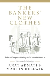 The Bankers' New Clothes - What's Wrong with Banking and What to Do about It ebook by Anat Admati,Martin Hellwig