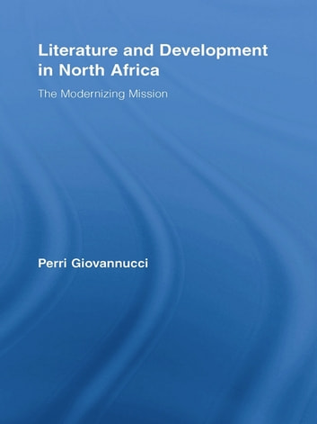 Literature and Development in North Africa - The Modernizing Mission ebook by Perri Giovannucci