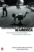 Growing Up Ethnic in America ebook by Maria Mazziotti Gillan,Jennifer Gillan