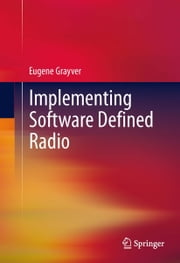 Implementing Software Defined Radio ebook by Eugene Grayver