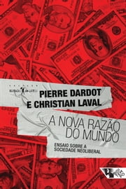 A nova razão do mundo eBook by Pierre Dardot, Christian Laval