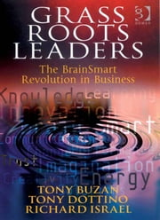 Grass Roots Leaders - The BrainSmart Revolution in Business ebook by Mr Richard Israel,Mr Tony Buzan,Mr Tony Dottino