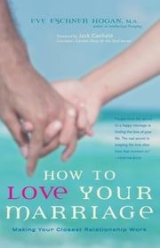 How to Love Your Marriage - Making Your Closest Relationship Work ebook by Eve Eschner Hogan