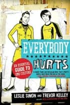 Everybody Hurts - An Essential Guide to Emo Culture ebook by Trevor Kelley, Leslie Simon