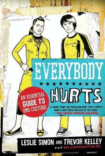 Everybody Hurts - An Essential Guide to Emo Culture ebook by Trevor Kelley,Leslie Simon