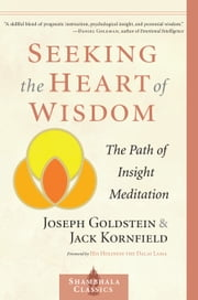 Seeking the Heart of Wisdom: The Path of Insight Meditation - The Path of Insight Meditation ebook by Joseph Goldstein,Jack Kornfield,H.H. the Dalai Lama
