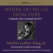 Where Do We Go From Here - Chaos or Community? audiobook by Dr. Martin Luther King, Jr.