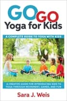 Go Go Yoga for Kids ebook by Sara J Weis