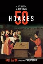 A History of Ambition in 50 Hoaxes (History in 50) ebook by Gale Eaton, Phillip Hoose