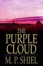 The Purple Cloud ebook by M. P. Shiel