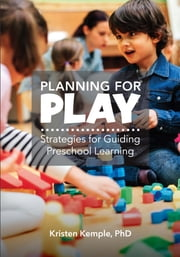 Planning for Play - Strategies for Guiding Preschool Learning ebook by PhD Kristen M. Kemple