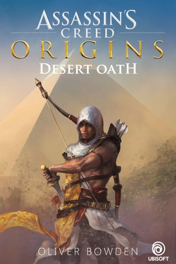 Assassin S Creed Origins Desert Oath Ebook By Oliver Bowden Rakuten Kobo