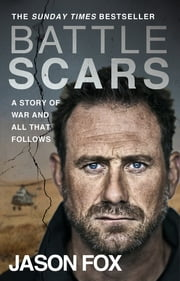 Battle Scars - A Story of War and All That Follows ebook by Jason Fox
