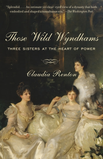 Those Wild Wyndhams - Three Sisters at the Heart of Power ebook by Claudia Renton